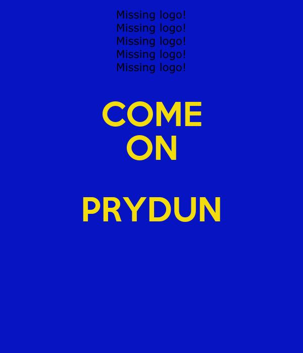 COME ON PRYDUN
