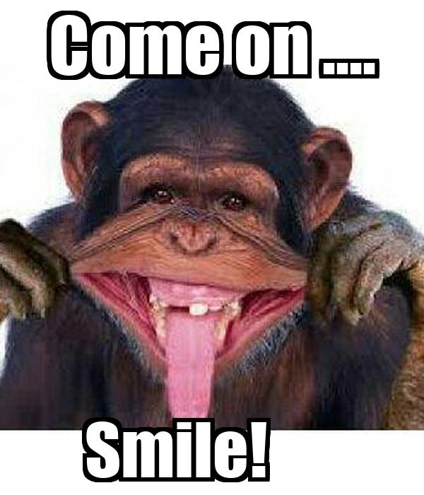 Come on ....          Smile!