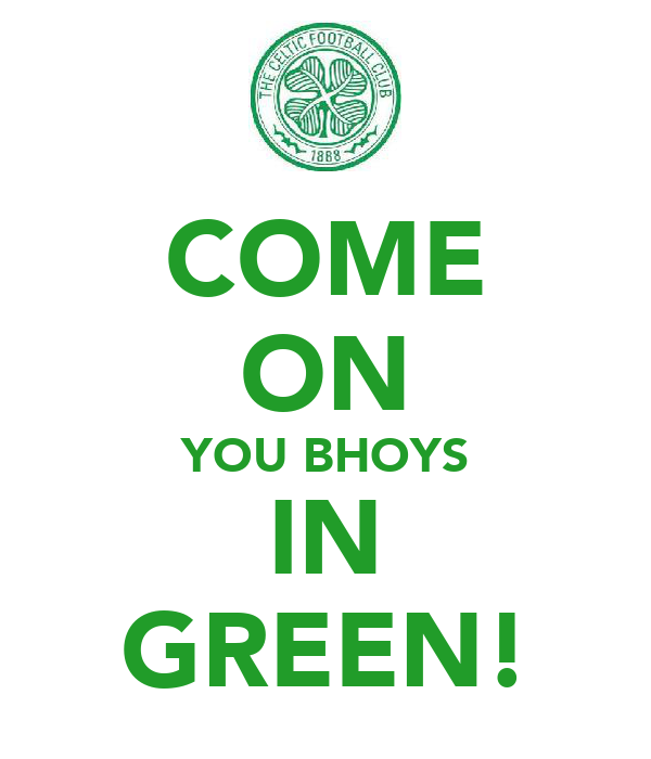 COME ON YOU BHOYS IN GREEN!