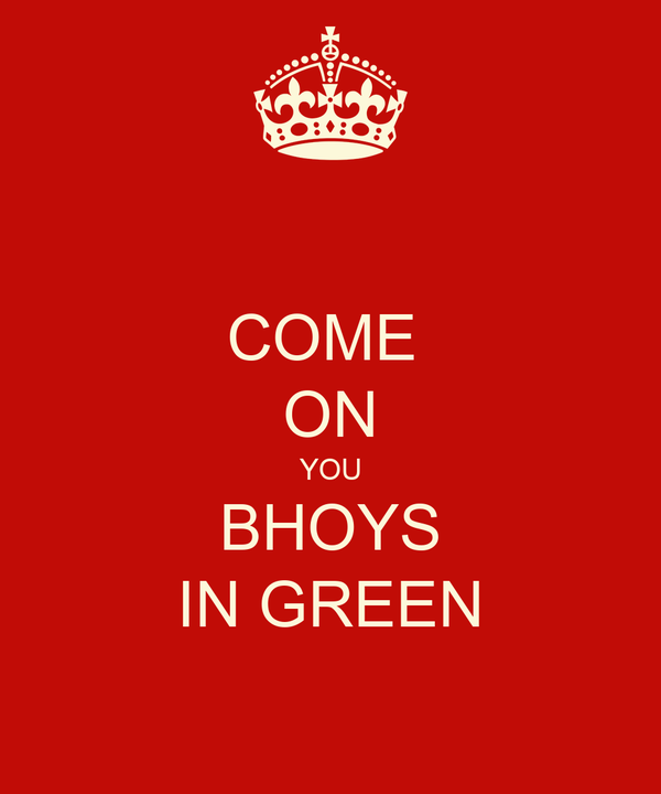 COME  ON YOU BHOYS IN GREEN