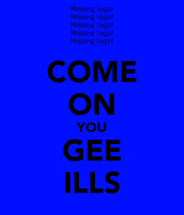 COME ON YOU GEE ILLS