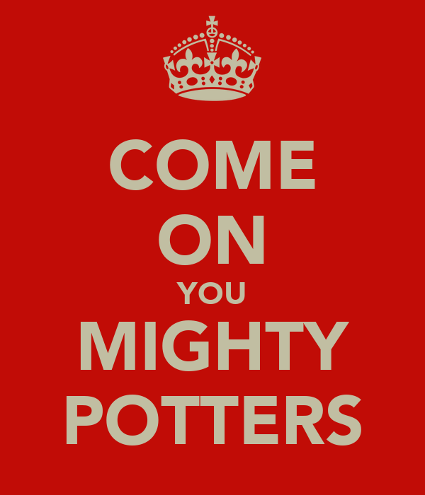 COME ON YOU MIGHTY POTTERS