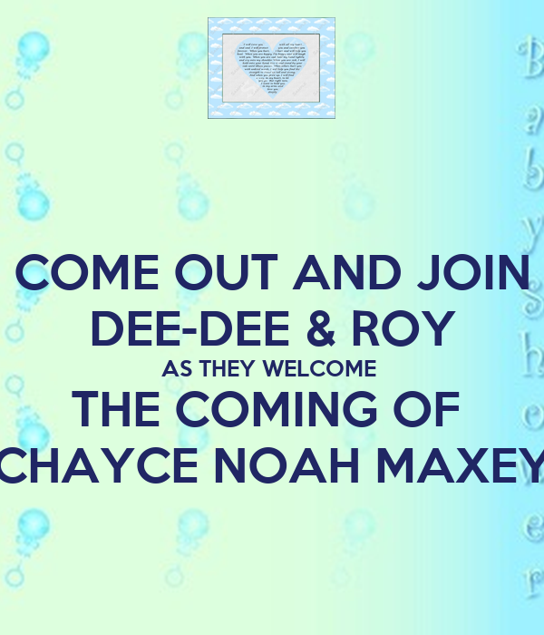 COME OUT AND JOIN DEE-DEE & ROY AS THEY WELCOME  THE COMING OF  CHAYCE NOAH MAXEY