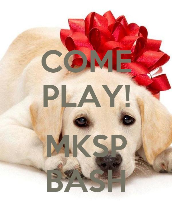 COME PLAY!  MKSP BASH