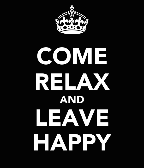 COME RELAX AND LEAVE HAPPY