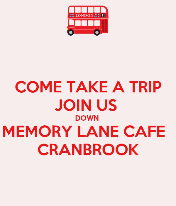 COME TAKE A TRIP JOIN US  DOWN  MEMORY LANE CAFE    CRANBROOK