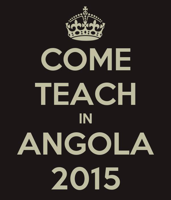 COME TEACH IN ANGOLA 2015