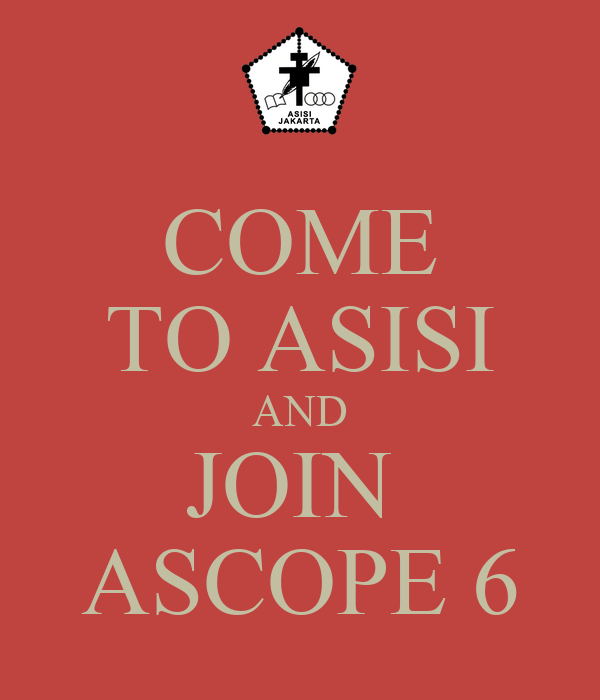 COME TO ASISI AND JOIN  ASCOPE 6