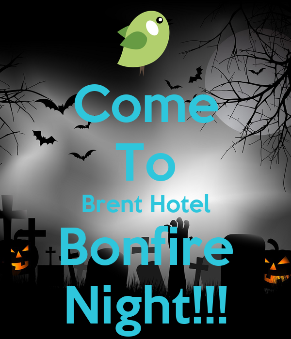 Come To Brent Hotel Bonfire Night!!!