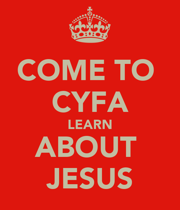 COME TO  CYFA LEARN ABOUT  JESUS