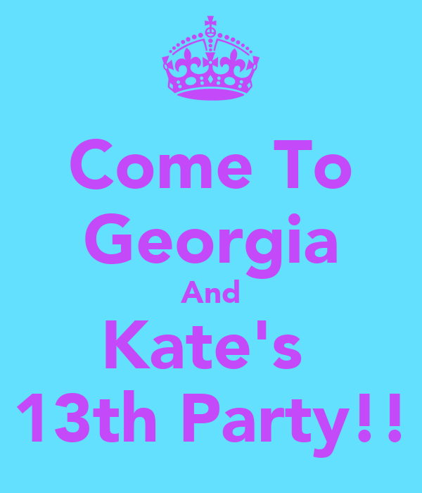 Come To Georgia And Kate's  13th Party!!