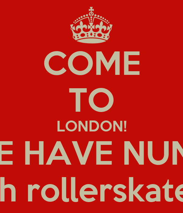 COME TO LONDON! WE HAVE NUNS! with rollerskates...