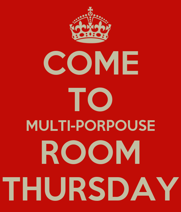 COME TO MULTI-PORPOUSE ROOM THURSDAY
