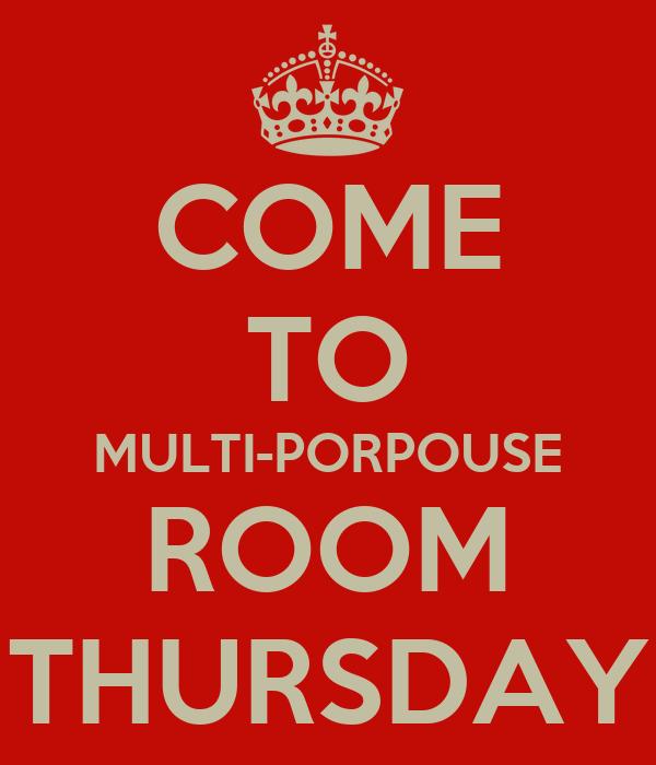 COME TO MULTI-PORPOUSE ROOM THURSDAY