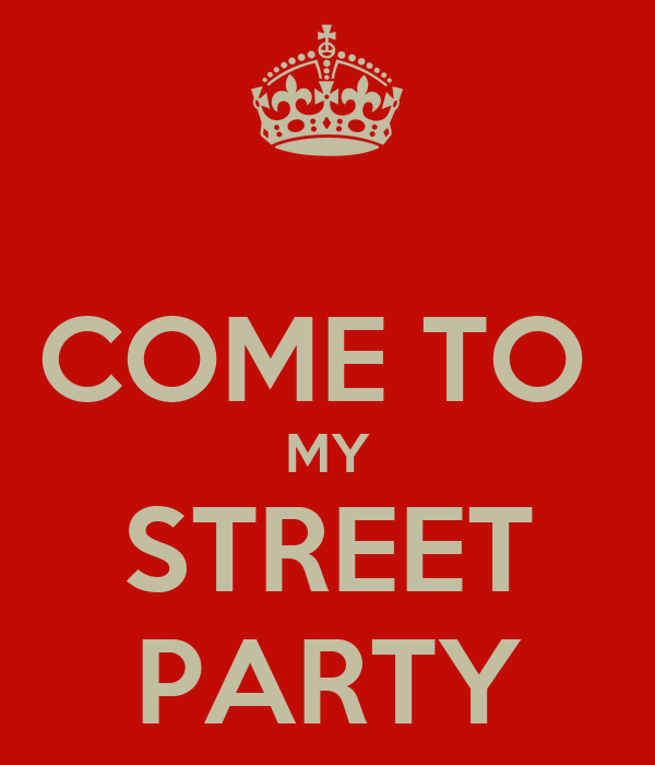 COME TO  MY STREET PARTY