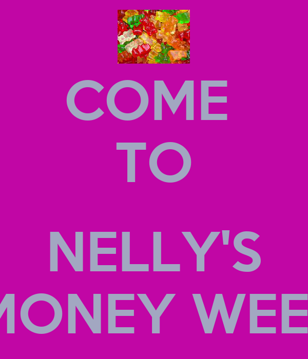 COME  TO  NELLY'S 4 MONEY WEEK!!!