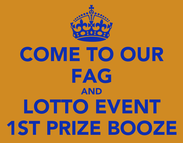 COME TO OUR FAG AND LOTTO EVENT 1ST PRIZE BOOZE