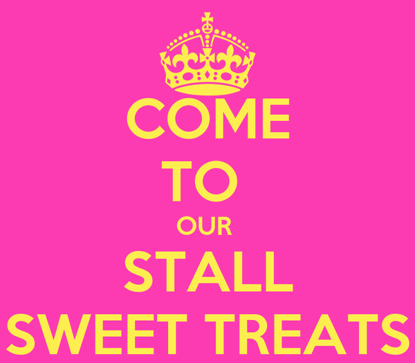 COME TO  OUR  STALL SWEET TREATS