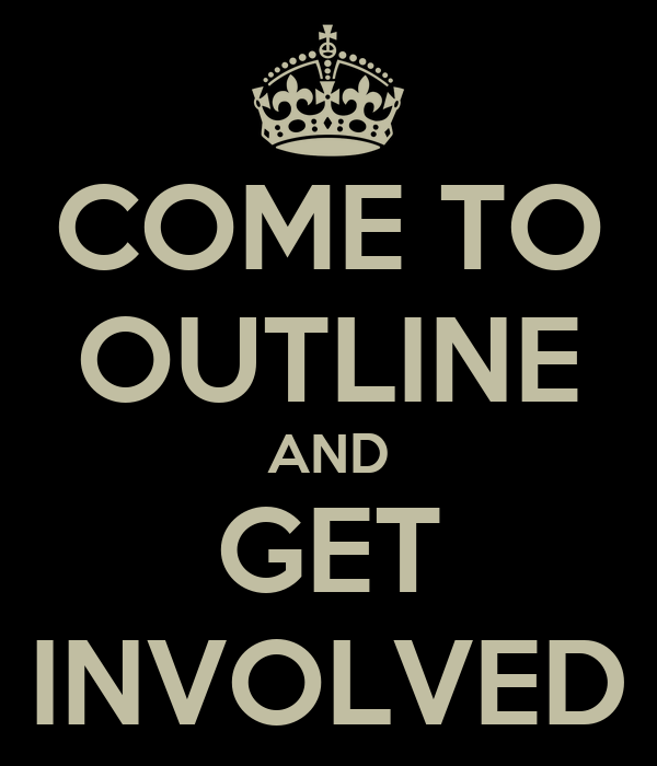 COME TO OUTLINE AND GET INVOLVED