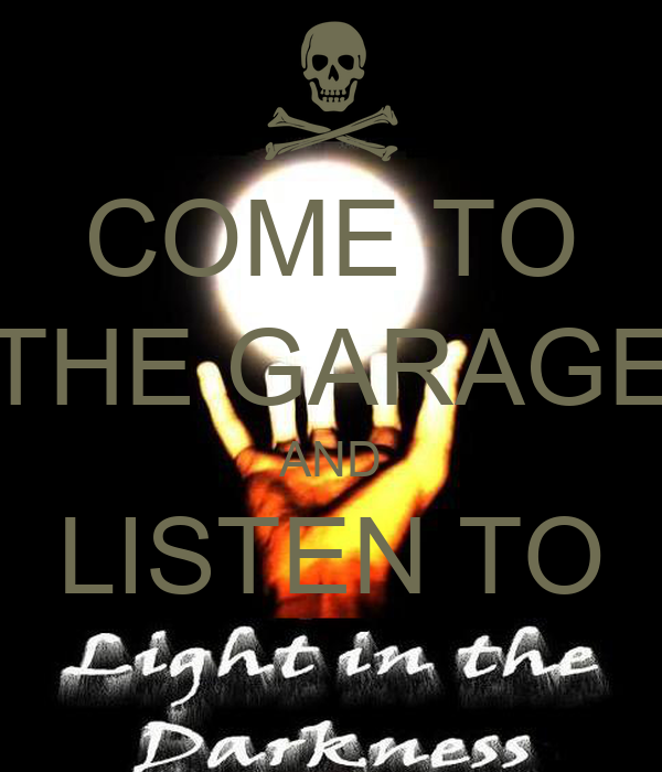 COME TO THE GARAGE AND LISTEN TO
