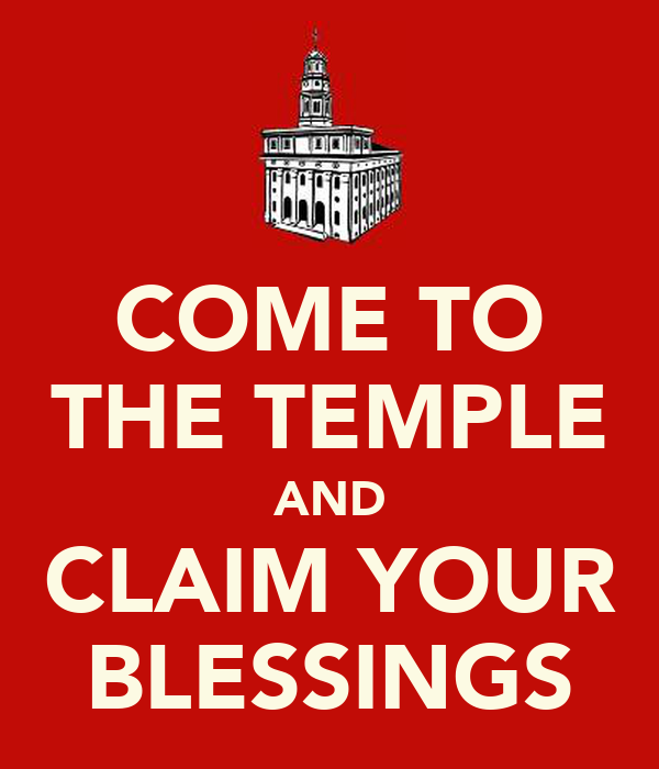 COME TO THE TEMPLE AND CLAIM YOUR BLESSINGS