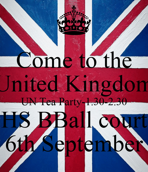 Come to the United Kingdom UN Tea Party-1.30-2.30 HS BBall court 6th September