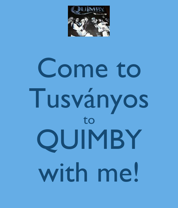 Come to Tusványos to QUIMBY with me!