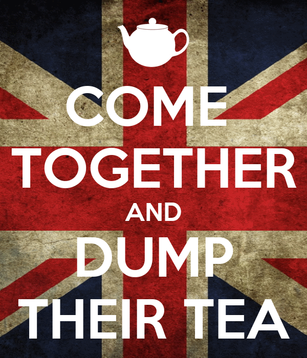 COME  TOGETHER AND DUMP THEIR TEA