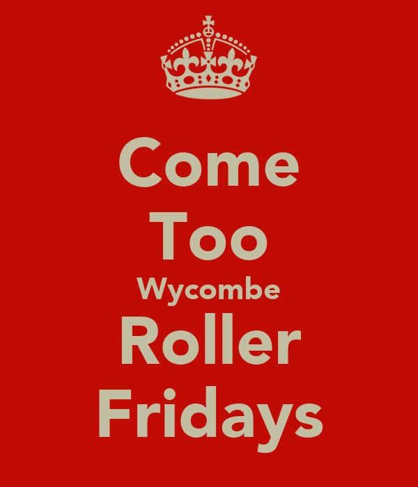 Come Too Wycombe Roller Fridays