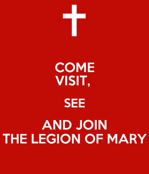COME VISIT,  SEE AND JOIN THE LEGION OF MARY