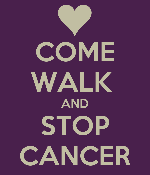 COME WALK  AND STOP CANCER