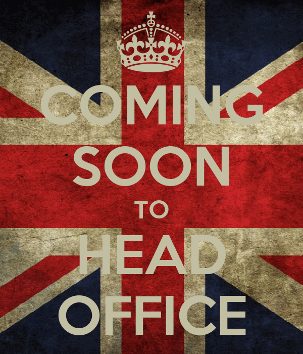 COMING SOON TO HEAD OFFICE