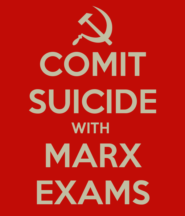 COMIT SUICIDE WITH  MARX EXAMS
