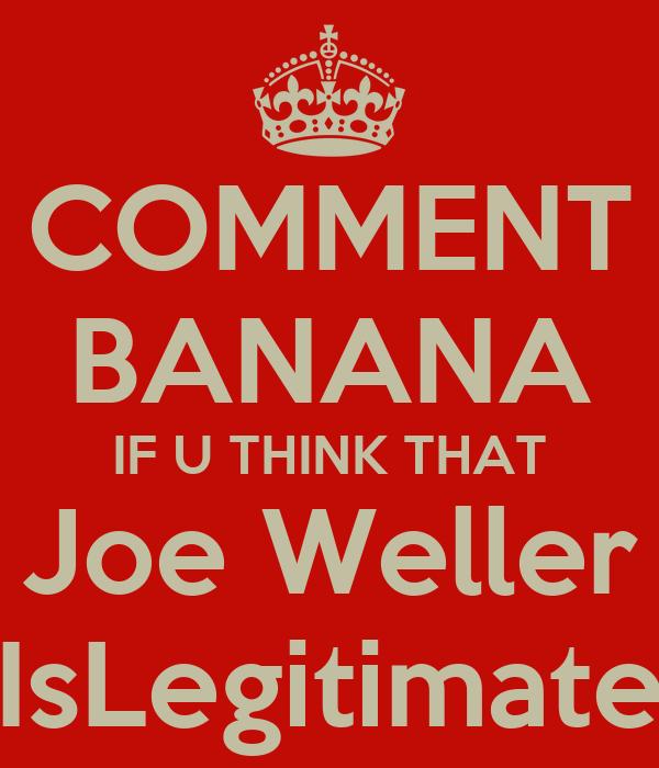 COMMENT BANANA IF U THINK THAT Joe Weller IsLegitimate