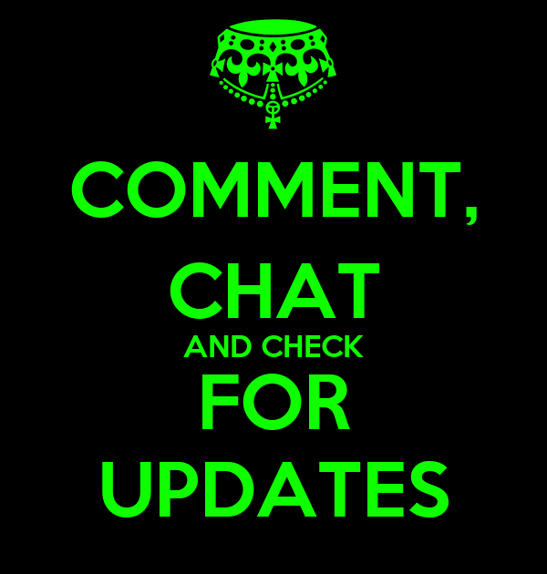 COMMENT, CHAT AND CHECK FOR UPDATES