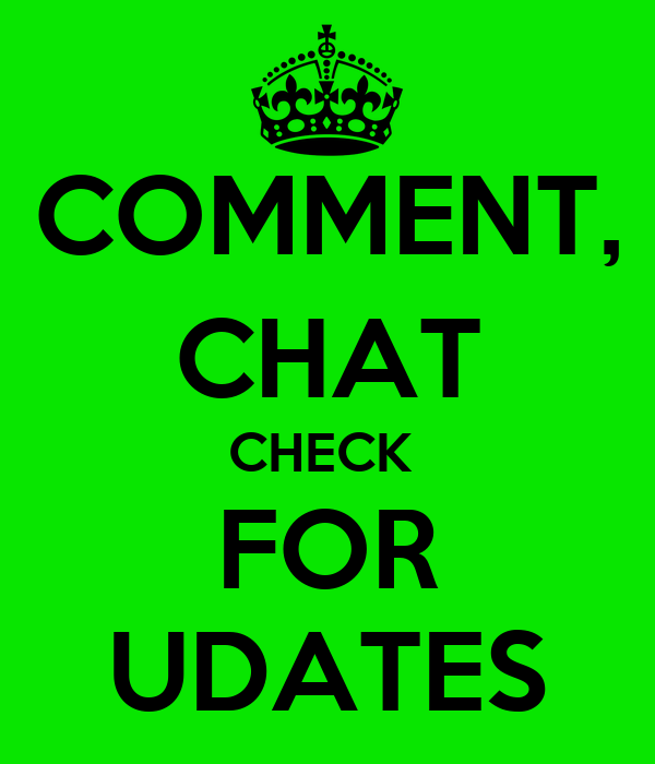 COMMENT, CHAT CHECK  FOR UDATES
