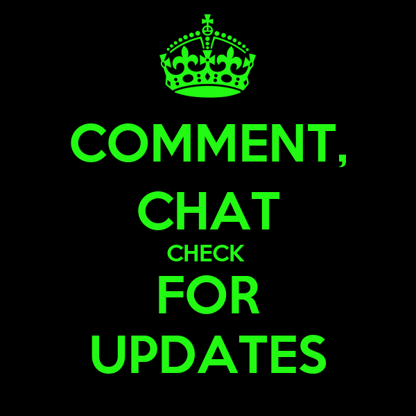 COMMENT, CHAT CHECK  FOR UPDATES