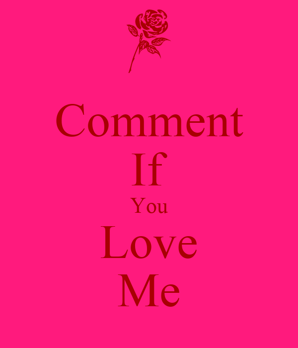 Comment If You Love Me