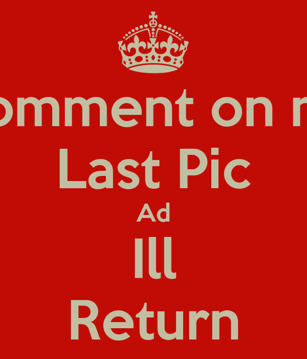 Comment on my Last Pic Ad Ill Return
