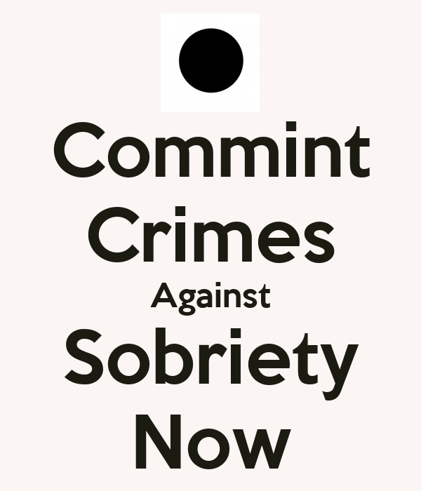 Commint Crimes Against Sobriety Now