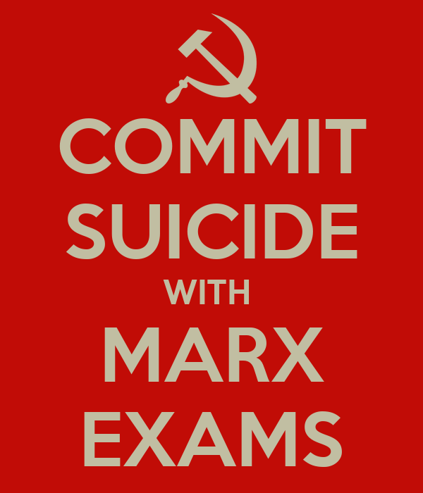 COMMIT SUICIDE WITH  MARX EXAMS