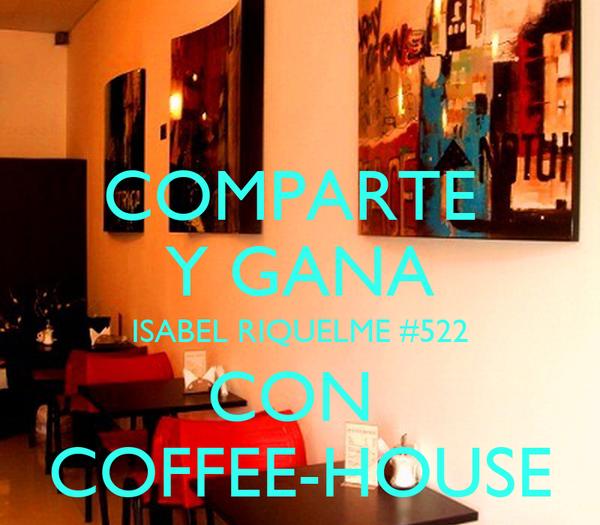 COMPARTE  Y GANA ISABEL RIQUELME #522 CON  COFFEE-HOUSE