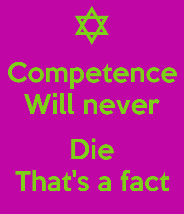 Competence Will never  Die That's a fact