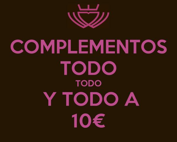 COMPLEMENTOS TODO TODO  Y TODO A 10€