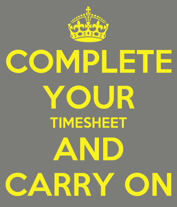 COMPLETE YOUR TIMESHEET AND CARRY ON