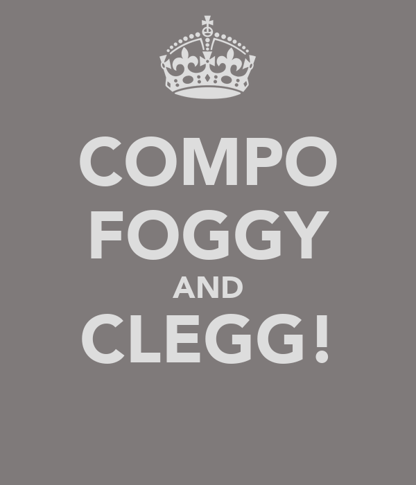 COMPO FOGGY AND CLEGG!