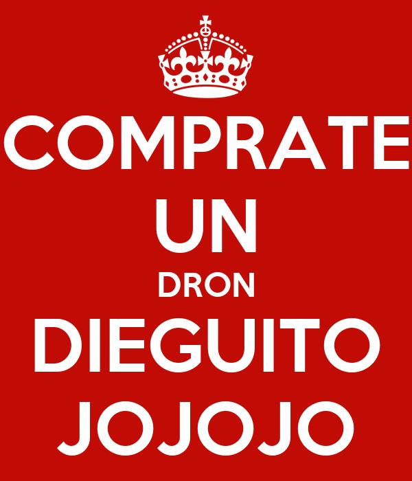 COMPRATE UN DRON DIEGUITO JOJOJO