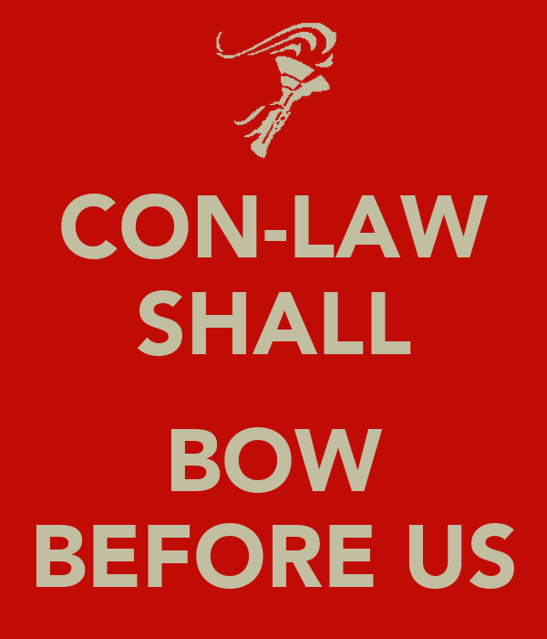 CON-LAW SHALL  BOW BEFORE US