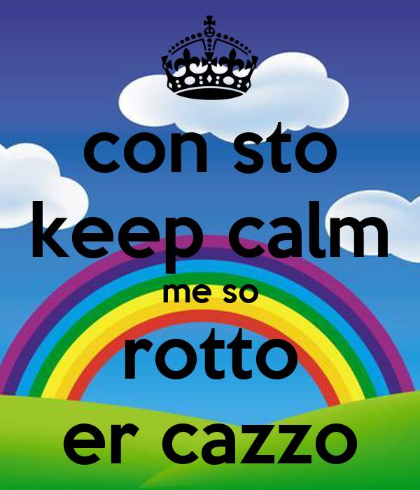 con sto keep calm me so rotto er cazzo