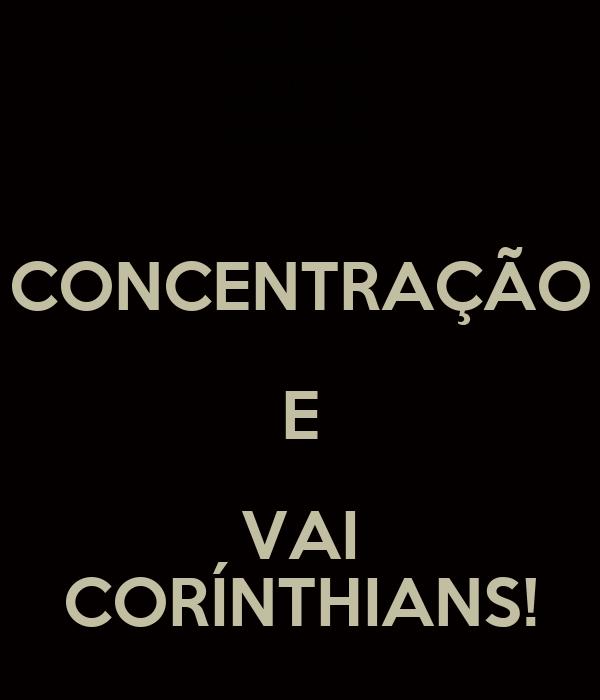 CONCENTRAÇÃO E VAI CORÍNTHIANS!